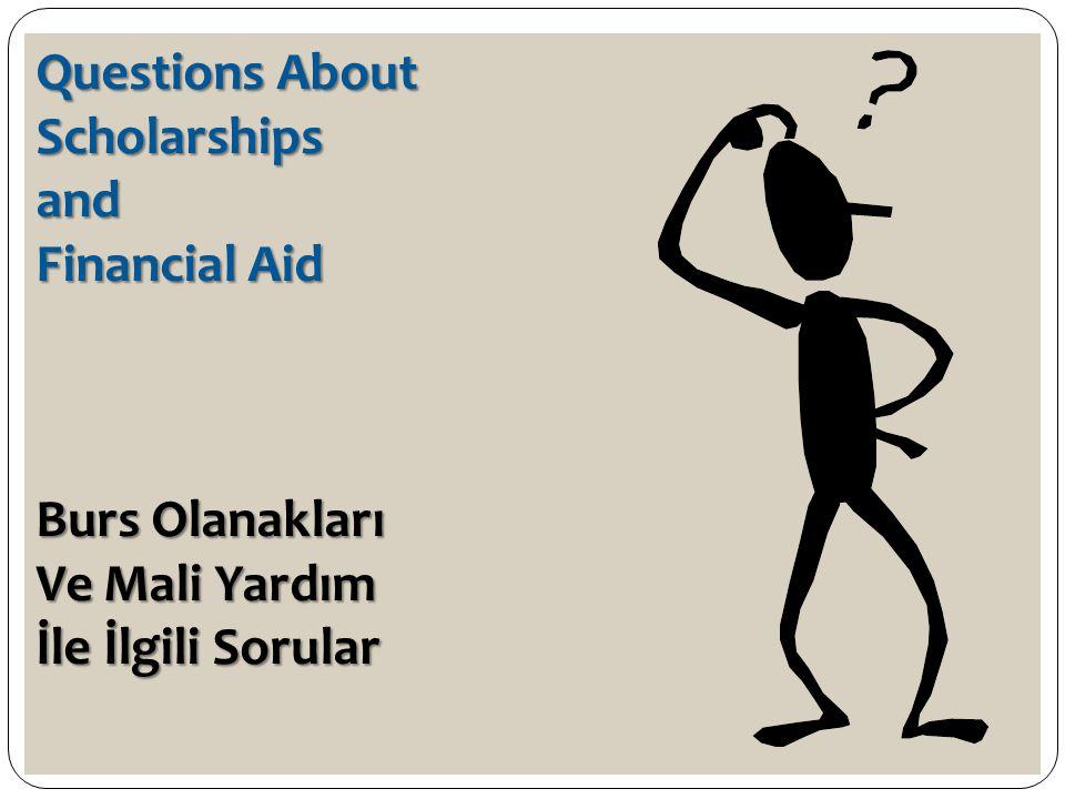 Questions About Scholarshipsand Financial Aid Burs Olanakları Ve Mali Yardım İle İlgili Sorular