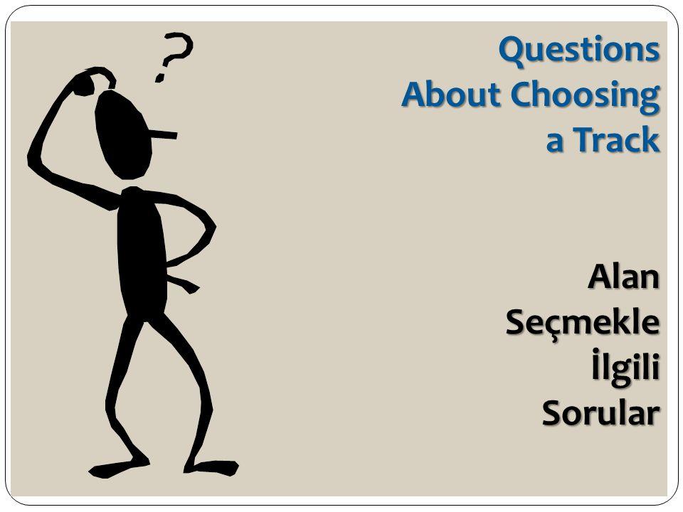 Questions About Choosing a Track AlanSeçmekleİlgiliSorular