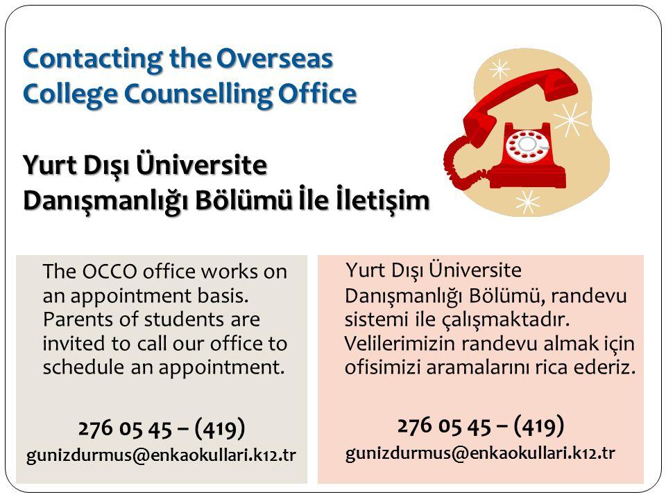 Contacting the Overseas College Counselling Office Yurt Dışı Üniversite Danışmanlığı Bölümü İle İletişim The OCCO office works on an appointment basis