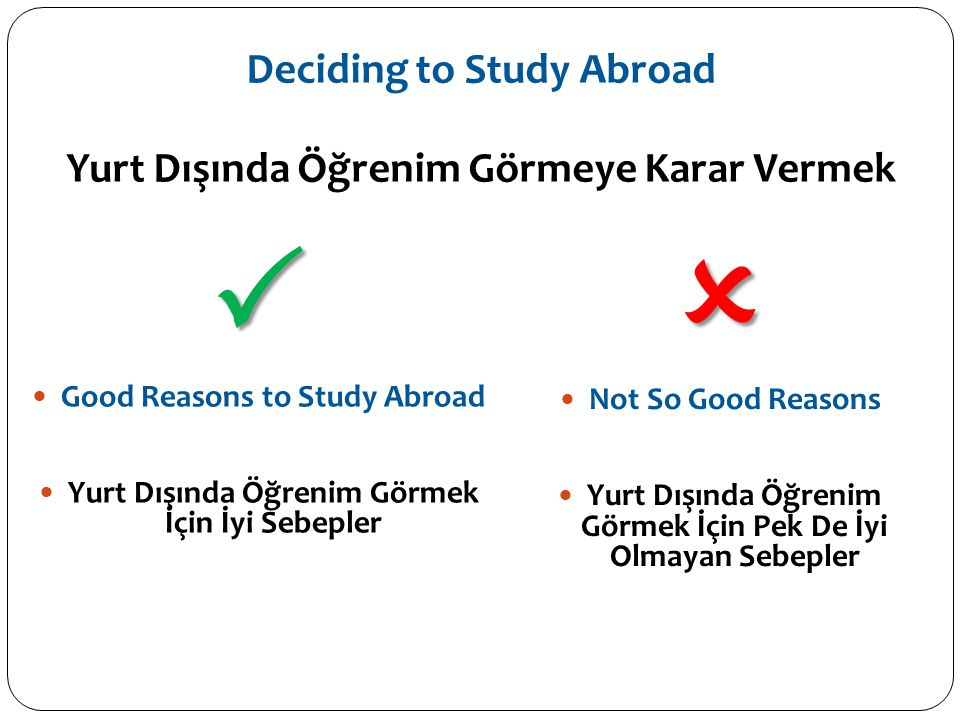 Deciding to Study Abroad Yurt Dışında Öğrenim Görmeye Karar Vermek   Good Reasons to Study Abroad  Yurt Dışında Öğrenim Görmek İçin İyi Sebepler 