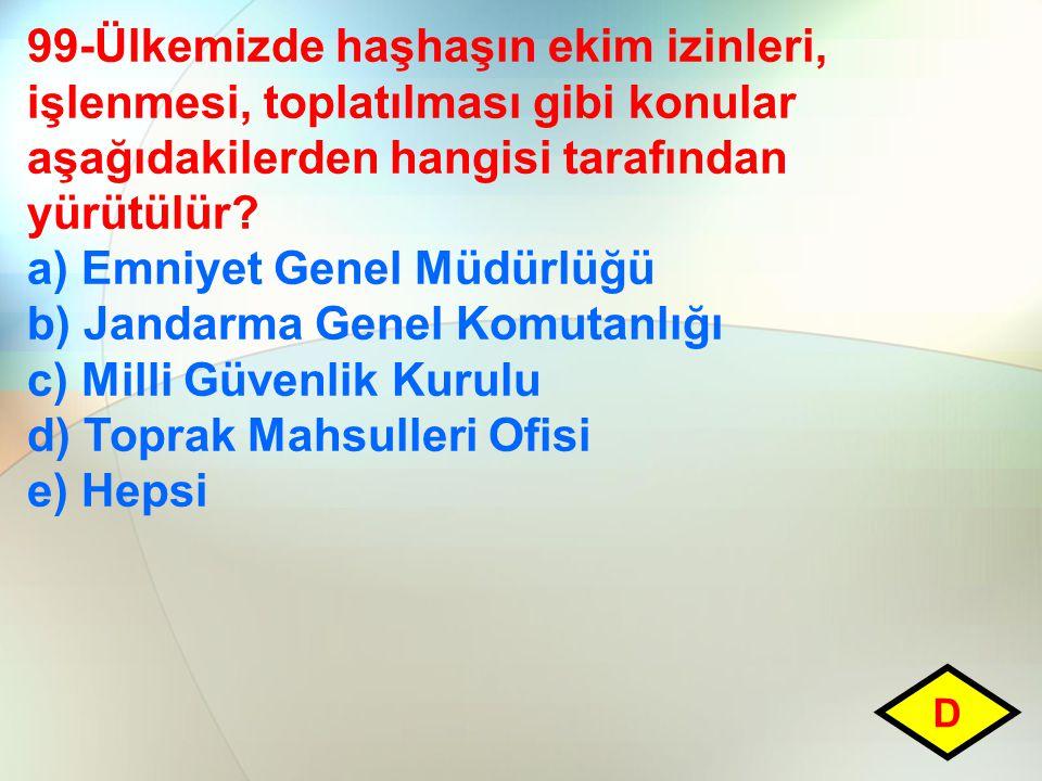 99-Ülkemizde haşhaşın ekim izinleri, işlenmesi, toplatılması gibi konular aşağıdakilerden hangisi tarafından yürütülür? a) Emniyet Genel Müdürlüğü b)