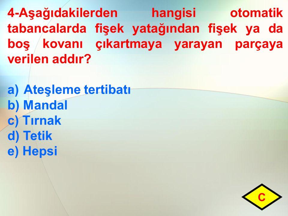 4-Aşağıdakilerden hangisi otomatik tabancalarda fişek yatağından fişek ya da boş kovanı çıkartmaya yarayan parçaya verilen addır? a)Ateşleme tertibatı