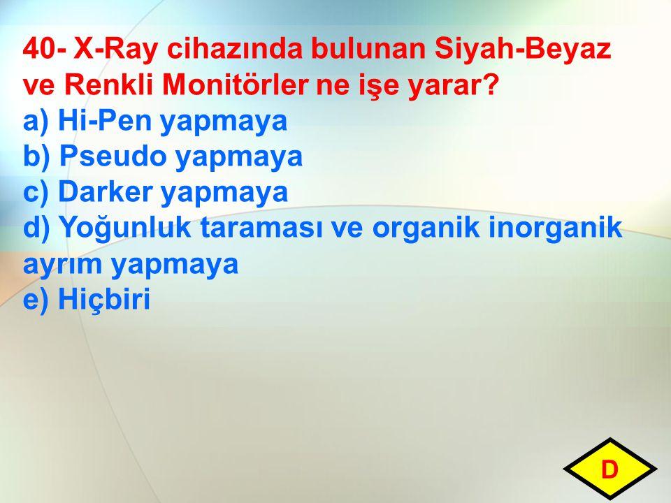 40- X-Ray cihazında bulunan Siyah-Beyaz ve Renkli Monitörler ne işe yarar? a) Hi-Pen yapmaya b) Pseudo yapmaya c) Darker yapmaya d) Yoğunluk taraması