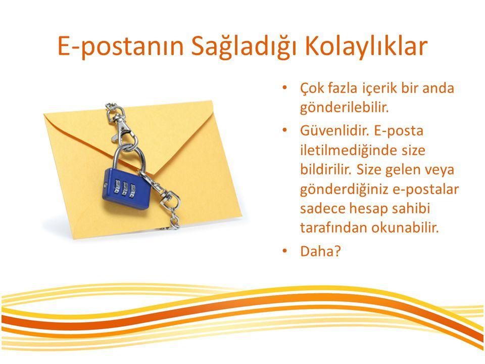 E-postanın Sağladığı Kolaylıklar • Çok fazla içerik bir anda gönderilebilir. • Güvenlidir. E-posta iletilmediğinde size bildirilir. Size gelen veya gö