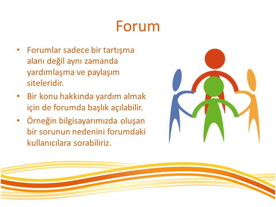 Forum • Forumlar sadece bir tartışma alanı değil aynı zamanda yardımlaşma ve paylaşım siteleridir. • Bir konu hakkında yardım almak için de forumda ba