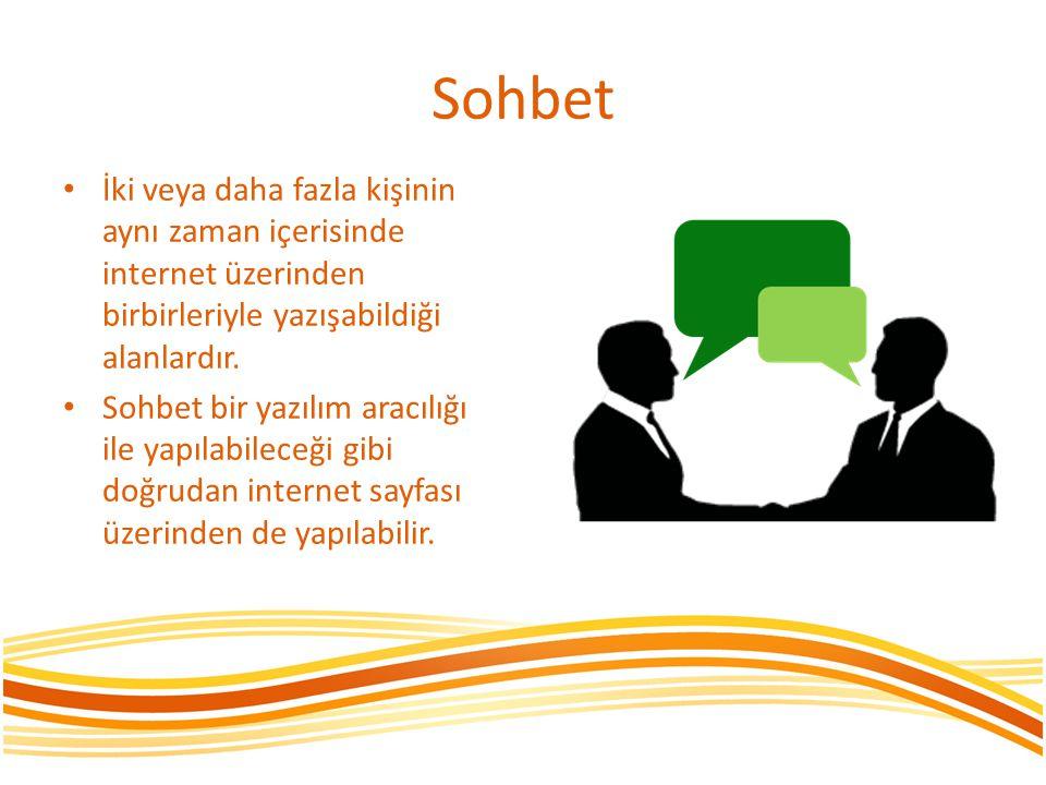 Sohbet • İki veya daha fazla kişinin aynı zaman içerisinde internet üzerinden birbirleriyle yazışabildiği alanlardır. • Sohbet bir yazılım aracılığı i