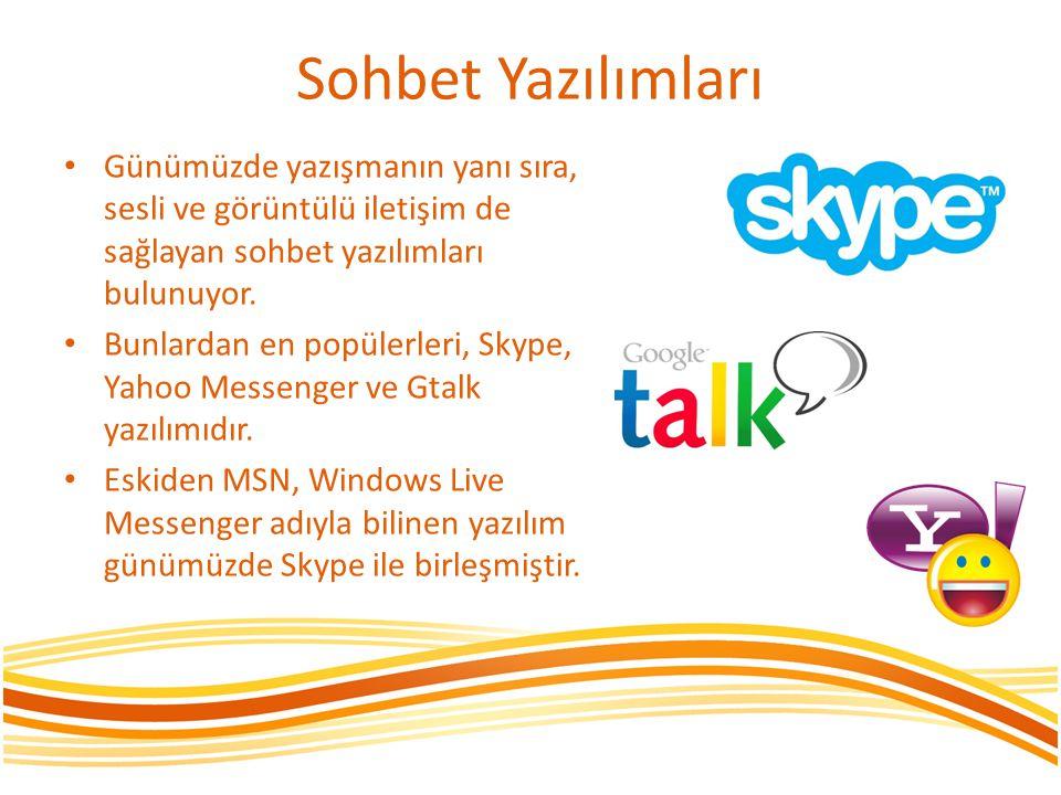 Sohbet Yazılımları • Günümüzde yazışmanın yanı sıra, sesli ve görüntülü iletişim de sağlayan sohbet yazılımları bulunuyor. • Bunlardan en popülerleri,