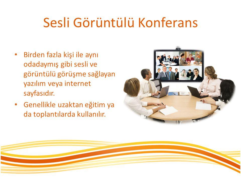 Sesli Görüntülü Konferans • Birden fazla kişi ile aynı odadaymış gibi sesli ve görüntülü görüşme sağlayan yazılım veya internet sayfasıdır. • Genellik