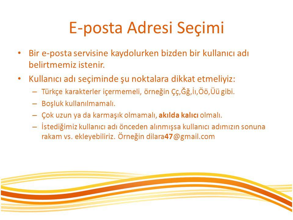 E-posta Adresi Seçimi • Bir e-posta servisine kaydolurken bizden bir kullanıcı adı belirtmemiz istenir. • Kullanıcı adı seçiminde şu noktalara dikkat