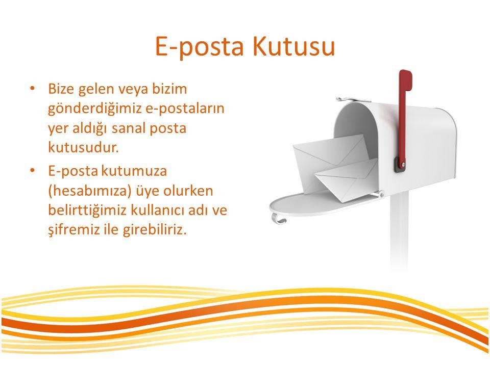E-posta Kutusu • Bize gelen veya bizim gönderdiğimiz e-postaların yer aldığı sanal posta kutusudur. • E-posta kutumuza (hesabımıza) üye olurken belirt