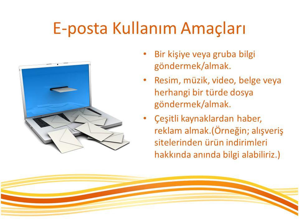 E-posta Kullanım Amaçları • Bir kişiye veya gruba bilgi göndermek/almak. • Resim, müzik, video, belge veya herhangi bir türde dosya göndermek/almak. •