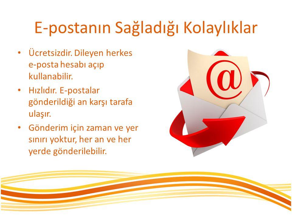 E-postanın Sağladığı Kolaylıklar • Ücretsizdir. Dileyen herkes e-posta hesabı açıp kullanabilir. • Hızlıdır. E-postalar gönderildiği an karşı tarafa u