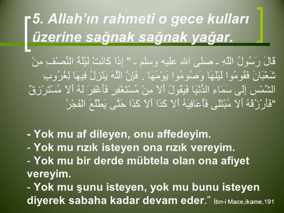 5. Allah'ın rahmeti o gece kulları üzerine sağnak sağnak yağar. قَالَ رَسُولُ اللَّهِ ـ صلى الله عليه وسلم ـ 