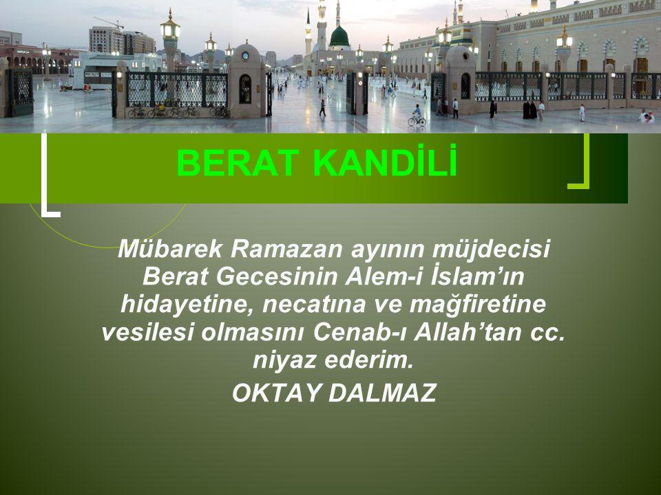 BERAT KANDİLİ Mübarek Ramazan ayının müjdecisi Berat Gecesinin Alem-i İslam'ın hidayetine, necatına ve mağfiretine vesilesi olmasını Cenab-ı Allah'tan cc.