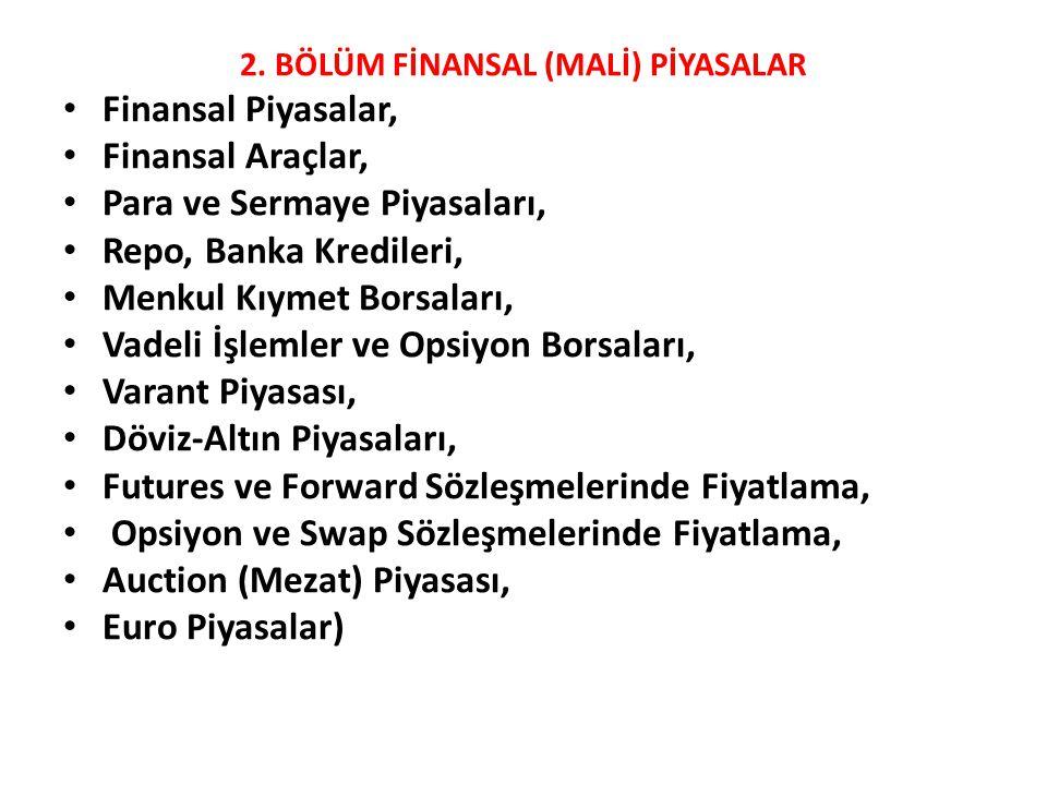 2. BÖLÜM FİNANSAL (MALİ) PİYASALAR • Finansal Piyasalar, • Finansal Araçlar, • Para ve Sermaye Piyasaları, • Repo, Banka Kredileri, • Menkul Kıymet Bo