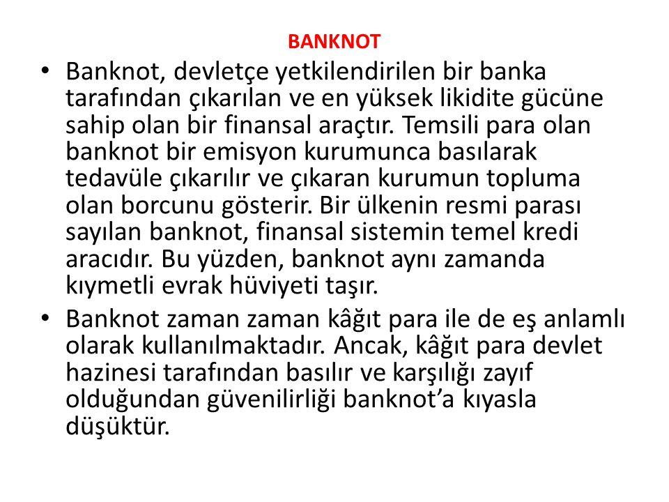 BANKNOT • Banknot, devletçe yetkilendirilen bir banka tarafından çıkarılan ve en yüksek likidite gücüne sahip olan bir finansal araçtır. Temsili para