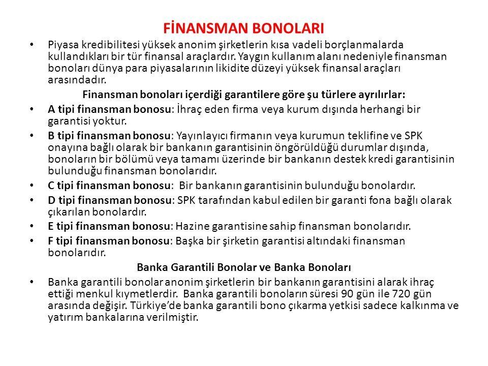 FİNANSMAN BONOLARI • Piyasa kredibilitesi yüksek anonim şirketlerin kısa vadeli borçlanmalarda kullandıkları bir tür finansal araçlardır. Yaygın kulla
