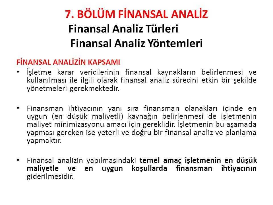 7. BÖLÜM FİNANSAL ANALİZ Finansal Analiz Türleri Finansal Analiz Yöntemleri FİNANSAL ANALİZİN KAPSAMI • İşletme karar vericilerinin finansal kaynaklar
