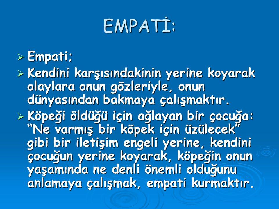 EMPATİ:  Empati;  Kendini karşısındakinin yerine koyarak olaylara onun gözleriyle, onun dünyasından bakmaya çalışmaktır.  Köpeği öldüğü için ağlaya