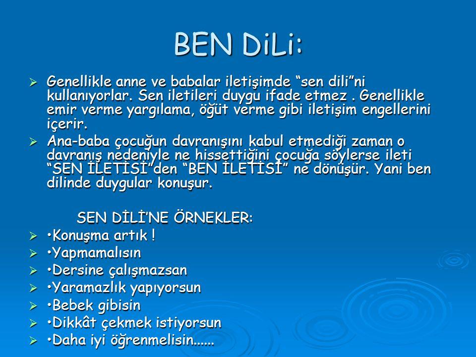 """BEN DiLi:  Genellikle anne ve babalar iletişimde """"sen dili""""ni kullanıyorlar. Sen iletileri duygu ifade etmez. Genellikle emir verme yargılama, öğüt v"""