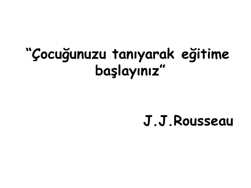 """""""Çocuğunuzu tanıyarak eğitime başlayınız"""" J.J.Rousseau"""