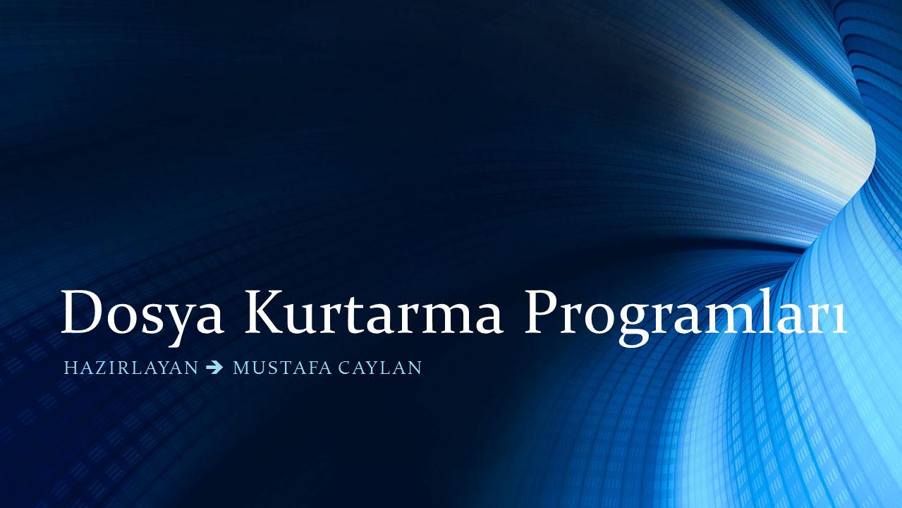 Dosya Kurtarma Programları HAZIRLAYAN  MUSTAFA CAYLAN