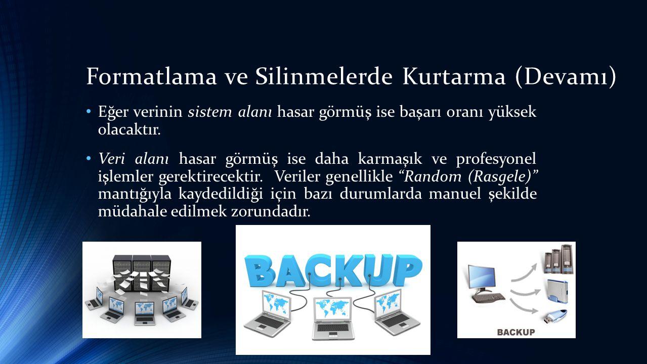 Formatlama ve Silinmelerde Kurtarma (Devamı) • Eğer verinin sistem alanı hasar görmüş ise başarı oranı yüksek olacaktır.