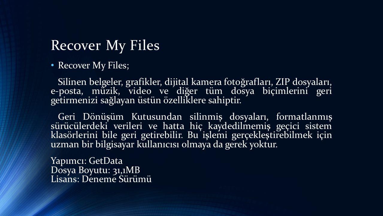 Recover My Files • Recover My Files; Silinen belgeler, grafikler, dijital kamera fotoğrafları, ZIP dosyaları, e-posta, müzik, video ve diğer tüm dosya biçimlerini geri getirmenizi sağlayan üstün özelliklere sahiptir.