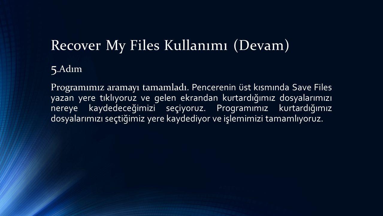 Recover My Files Kullanımı (Devam) 5.Adım Programımız aramayı tamamladı.