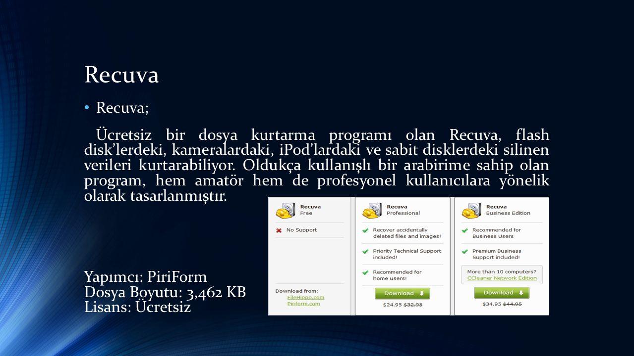 Recuva • Recuva; Ücretsiz bir dosya kurtarma programı olan Recuva, flash disk'lerdeki, kameralardaki, iPod'lardaki ve sabit disklerdeki silinen verileri kurtarabiliyor.