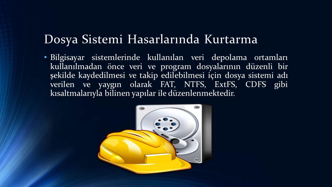 Dosya Sistemi Hasarlarında Kurtarma • Bilgisayar sistemlerinde kullanılan veri depolama ortamları kullanılmadan önce veri ve program dosyalarının düzenli bir şekilde kaydedilmesi ve takip edilebilmesi için dosya sistemi adı verilen ve yaygın olarak FAT, NTFS, ExtFS, CDFS gibi kısaltmalarıyla bilinen yapılar ile düzenlenmektedir.