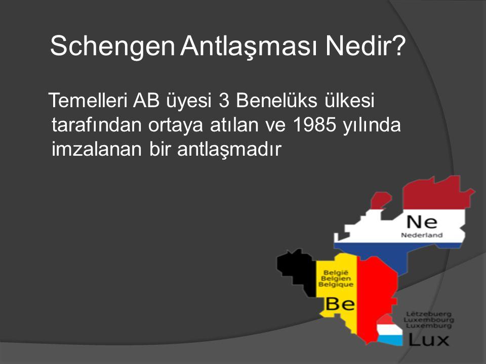 Schengen Antlaşması Nedir? Temelleri AB üyesi 3 Benelüks ülkesi tarafından ortaya atılan ve 1985 yılında imzalanan bir antlaşmadır