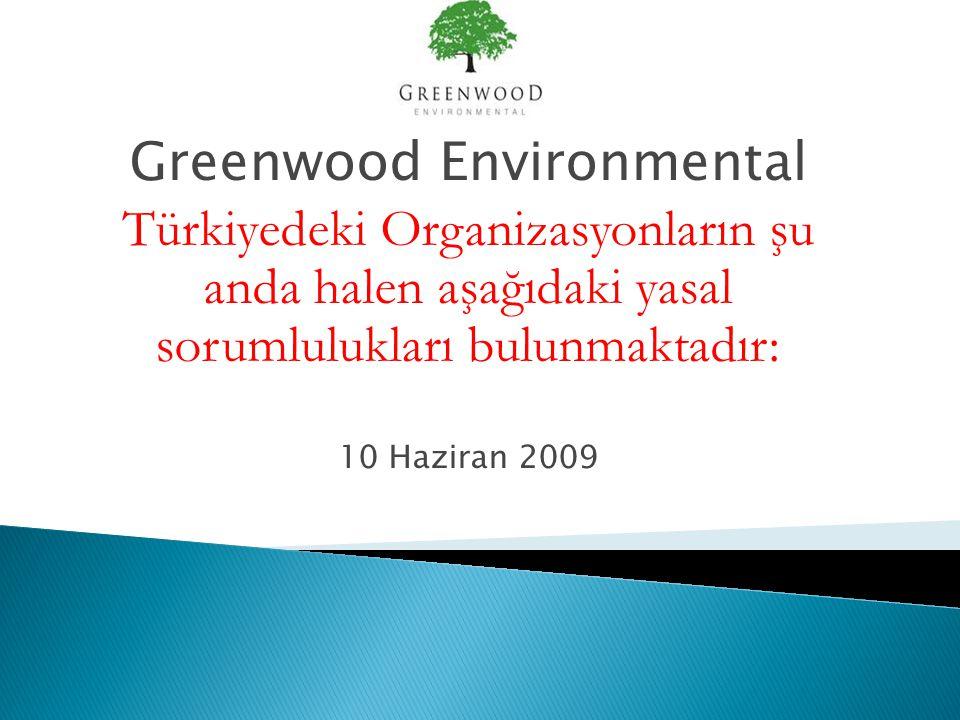 Greenwood Environmental Türkiyedeki Organizasyonların şu anda halen aşağıdaki yasal sorumlulukları bulunmaktadır: 10 Haziran 2009