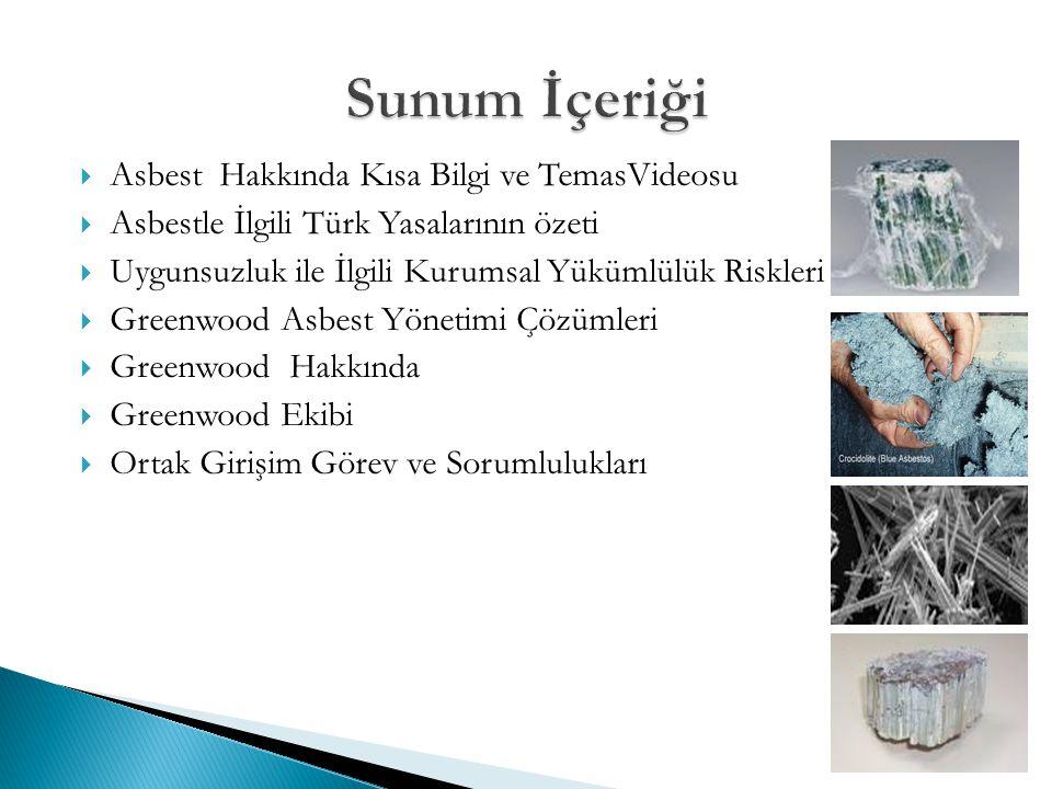  Asbest Hakkında Kısa Bilgi ve TemasVideosu  Asbestle İlgili Türk Yasalarının özeti  Uygunsuzluk ile İlgili Kurumsal Yükümlülük Riskleri  Greenwood Asbest Yönetimi Çözümleri  Greenwood Hakkında  Greenwood Ekibi  Ortak Girişim Görev ve Sorumlulukları