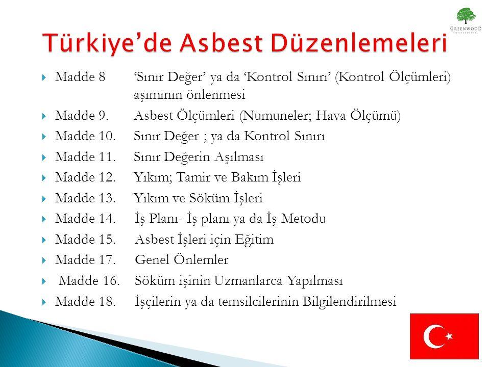 Madde 8 'Sınır Değer' ya da 'Kontrol Sınırı' (Kontrol Ölçümleri) aşımının önlenmesi  Madde 9.Asbest Ölçümleri (Numuneler; Hava Ölçümü)  Madde 10.Sınır Değer ; ya da Kontrol Sınırı  Madde 11.Sınır Değerin Aşılması  Madde 12.Yıkım; Tamir ve Bakım İşleri  Madde 13.Yıkım ve Söküm İşleri  Madde 14.