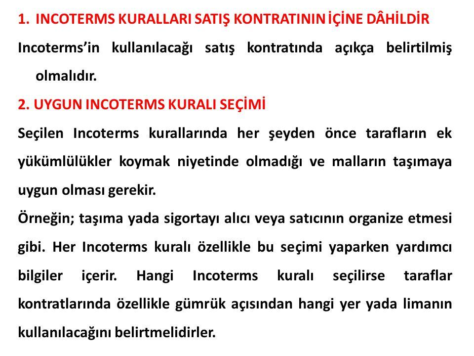 1.INCOTERMS KURALLARI SATIŞ KONTRATININ İÇİNE DÂHİLDİR Incoterms'in kullanılacağı satış kontratında açıkça belirtilmiş olmalıdır. 2. UYGUN INCOTERMS K