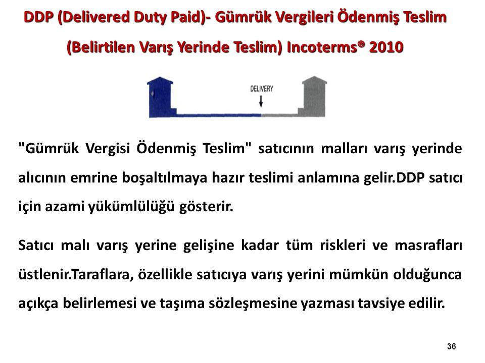 DDP (Delivered Duty Paid)- Gümrük Vergileri Ödenmiş Teslim (Belirtilen Varış Yerinde Teslim) Incoterms® 2010