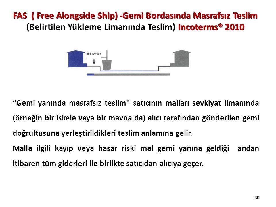 FAS ( Free Alongside Ship) -Gemi Bordasında Masrafsız Teslim Incoterms® 2010 FAS ( Free Alongside Ship) -Gemi Bordasında Masrafsız Teslim (Belirtilen