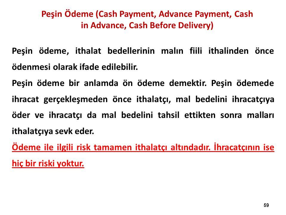 Peşin Ödeme (Cash Payment, Advance Payment, Cash in Advance, Cash Before Delivery) Peşin ödeme, ithalat bedellerinin malın fiili ithalinden önce ödenm