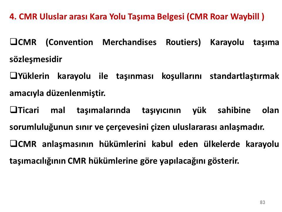 4. CMR Uluslar arası Kara Yolu Taşıma Belgesi (CMR Roar Waybill )  CMR (Convention Merchandises Routiers) Karayolu taşıma sözleşmesidir  Yüklerin ka