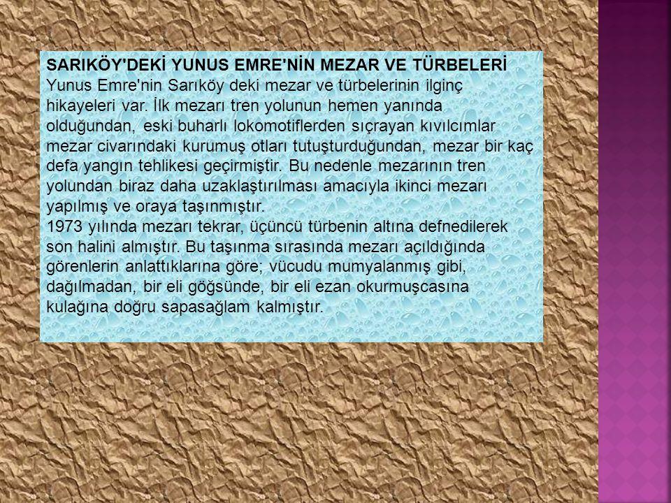 SARIKÖY'DEKİ YUNUS EMRE'NİN MEZAR VE TÜRBELERİ Yunus Emre'nin Sarıköy deki mezar ve türbelerinin ilginç hikayeleri var. İlk mezarı tren yolunun hemen