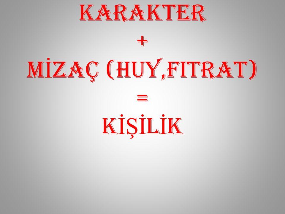 KARAKTER + M İ ZAÇ (huy,FITRAT) = K İŞİ L İ K