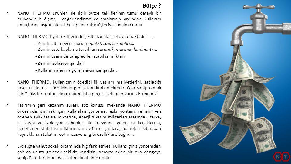 • NANO THERMO ürünleri ile ilgili bütçe tekliflerinin tümü detaylı bir mühendislik ölçme değerlendirme çalışmalarının ardından kullanım amaçlarına uyg