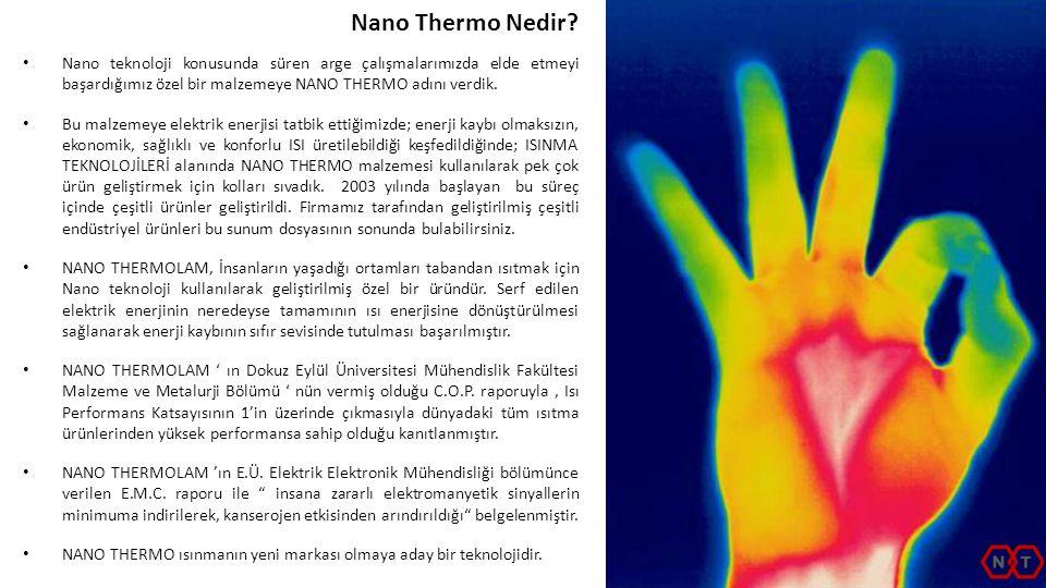 • Nano teknoloji konusunda süren arge çalışmalarımızda elde etmeyi başardığımız özel bir malzemeye NANO THERMO adını verdik. • Bu malzemeye elektrik e