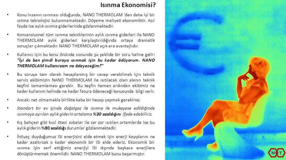 • Konu insanın ısınması olduğunda, NANO THERMOLAM 'dan daha iyi bir ısıtma teknolojisi bulunmamaktadır. Döşeme maliyeti ekonomiktir. Asıl fayda ise ay