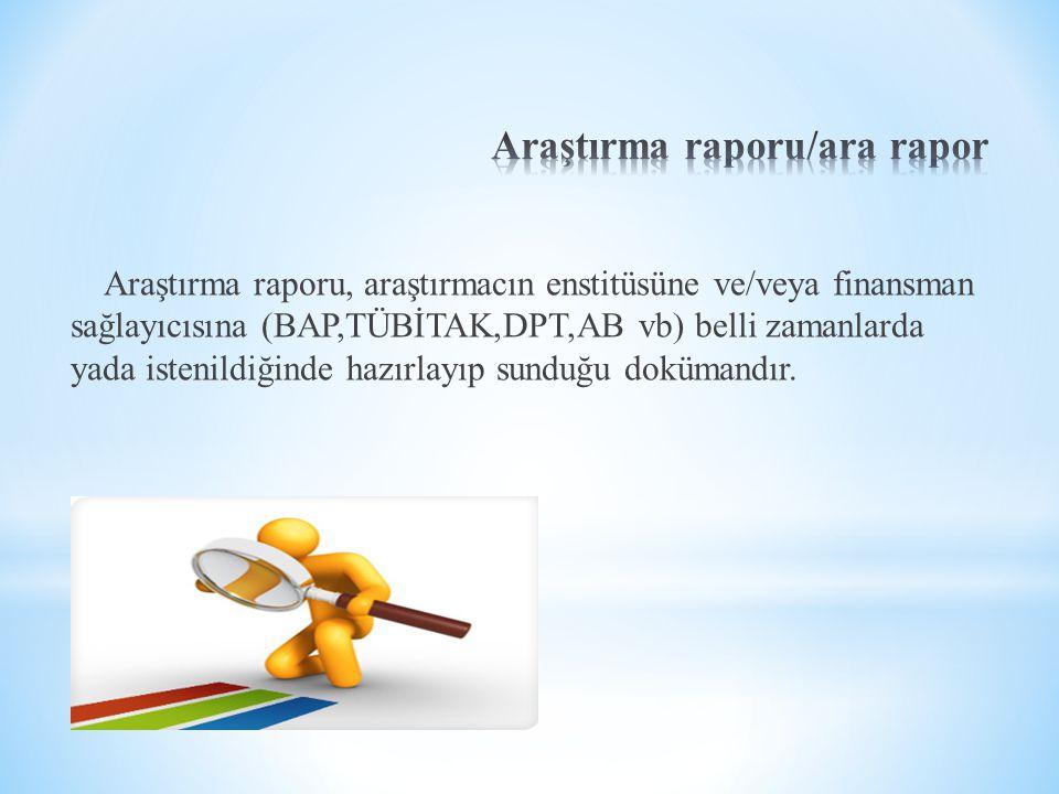 Araştırma raporu, araştırmacın enstitüsüne ve/veya finansman sağlayıcısına (BAP,TÜBİTAK,DPT,AB vb) belli zamanlarda yada istenildiğinde hazırlayıp sun