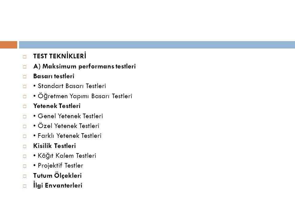  TEST TEKN İ KLER İ  A) Maksimum performans testleri  Basarı testleri  • Standart Basarı Testleri  • Ö ğ retmen Yapımı Basarı Testleri  Yetenek