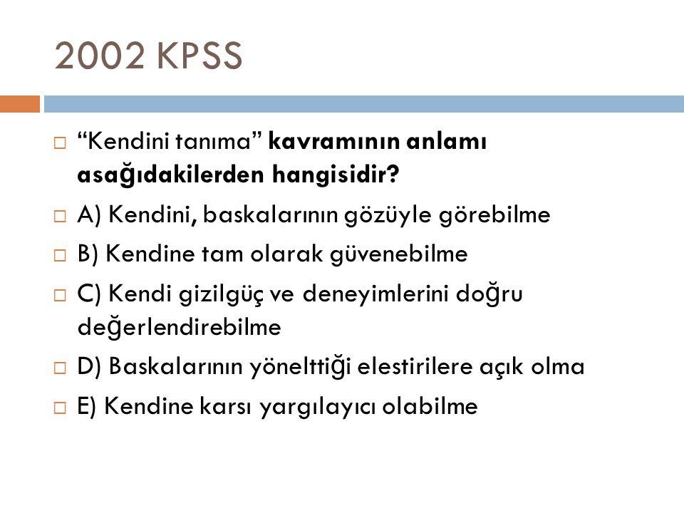 """2002 KPSS  """"Kendini tanıma"""" kavramının anlamı asa ğ ıdakilerden hangisidir?  A) Kendini, baskalarının gözüyle görebilme  B) Kendine tam olarak güve"""