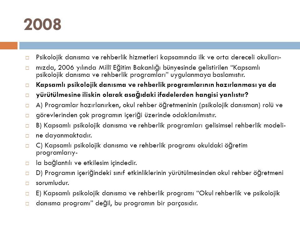 2008  Psikolojik danısma ve rehberlik hizmetleri kapsamında ilk ve orta dereceli okulları-  mızda, 2006 yılında Millî E ğ itim Bakanlı ğ ı bünyesind