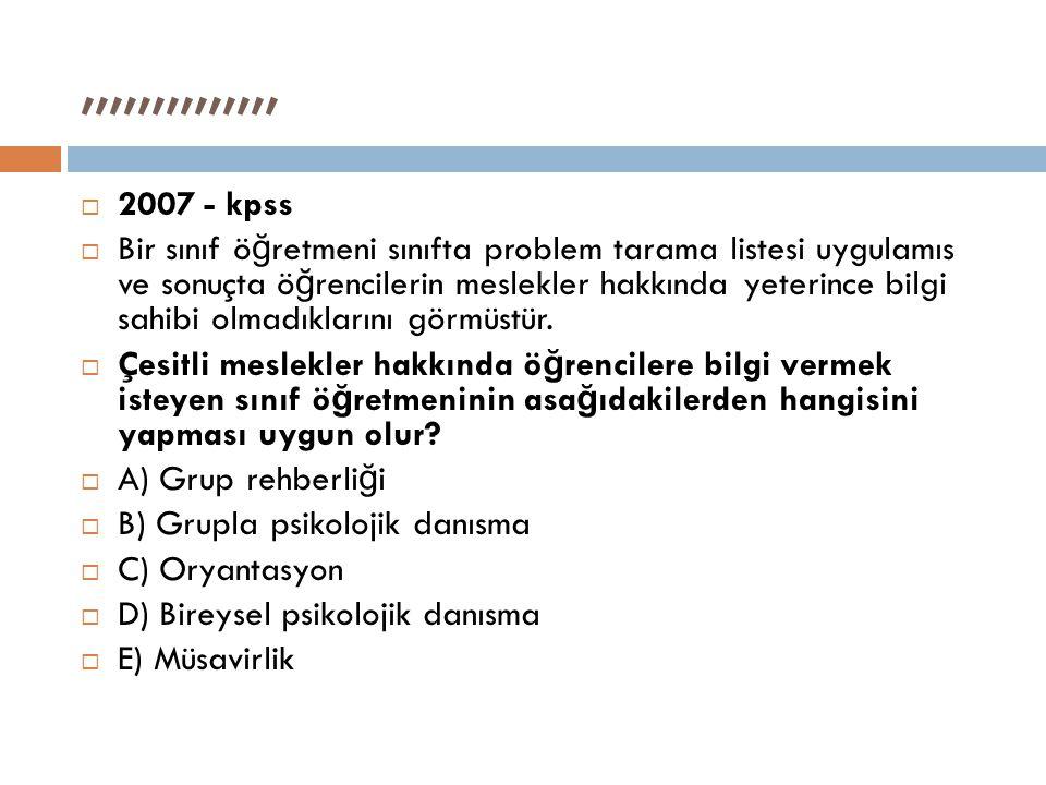 ,,,,,,,,,,,,,,  2007 - kpss  Bir sınıf ö ğ retmeni sınıfta problem tarama listesi uygulamıs ve sonuçta ö ğ rencilerin meslekler hakkında yeterince b